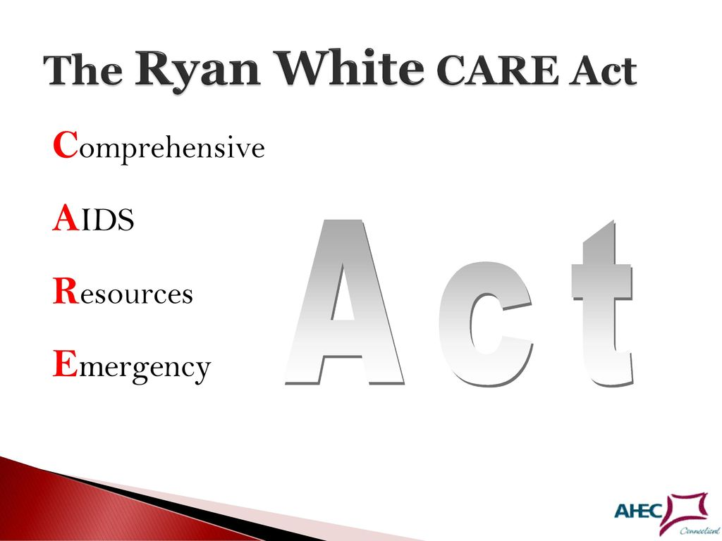The Ryan White CARE Act Comprehensive AIDS Resources Emergency Act